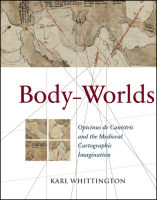Karl Whittington, Body-worlds : Opicinus de Canistris and the medieval cartographic imagination, 2014, 4 MON 50299